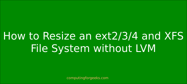 How to resize ext2 / 3/4 and XFS root partitions without using LVM