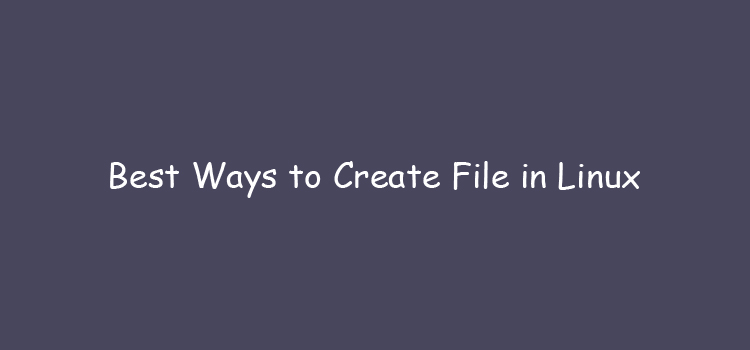The best way to create files on Linux