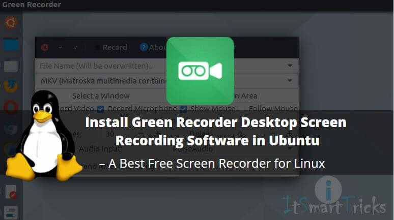 How to Install Green Recorder Desktop Screen Recording Software in Ubuntu – A Best Free Screen Recorder for Linux