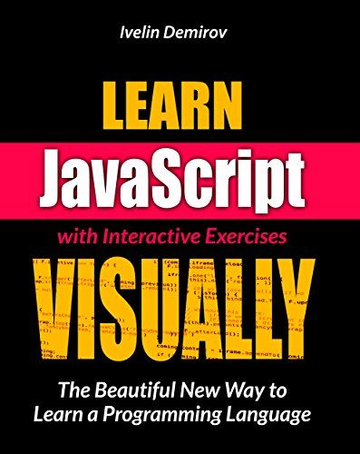 Learn JavaScript intuitively through interactive exercises: a beautiful new way to learn programming languages (visual learning)