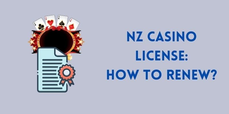 What do I need to renew a casino license in New Zealand?