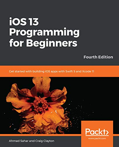 iOS 13 Programming for Beginners: Get started with building iOS apps with Swift 5 and Xcode 11, 4th Edition