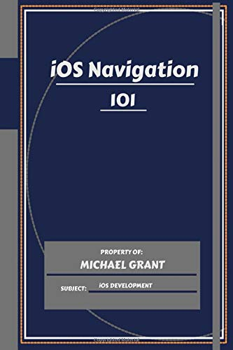 iOS Navigation 101: Learning iOS Development Quick And Efficiently For Beginners