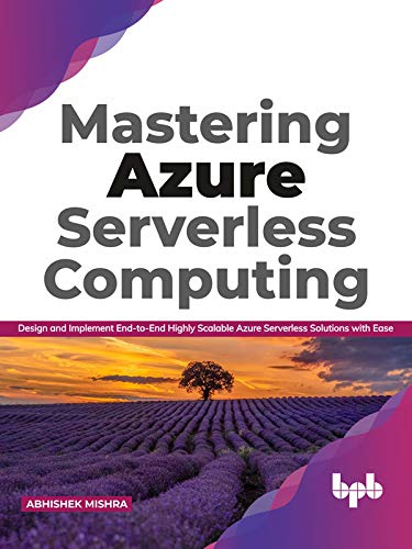 Mastering Azure Serverless Computing: Design and Implement End-to-End Highly Scalable Azure Serverless Solutions with Ease (English Edition)