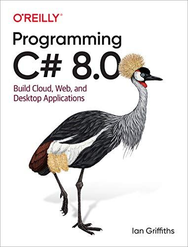 Programming C# 8.0: Build Cloud, Web, and Desktop Applications