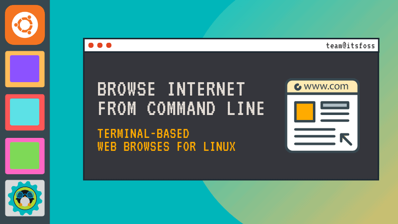 You can use these command line browsers to surf the Internet in the Linux terminal